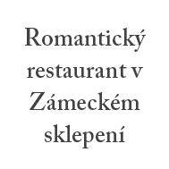 Romantický restaurant v Zámeckém sklepení